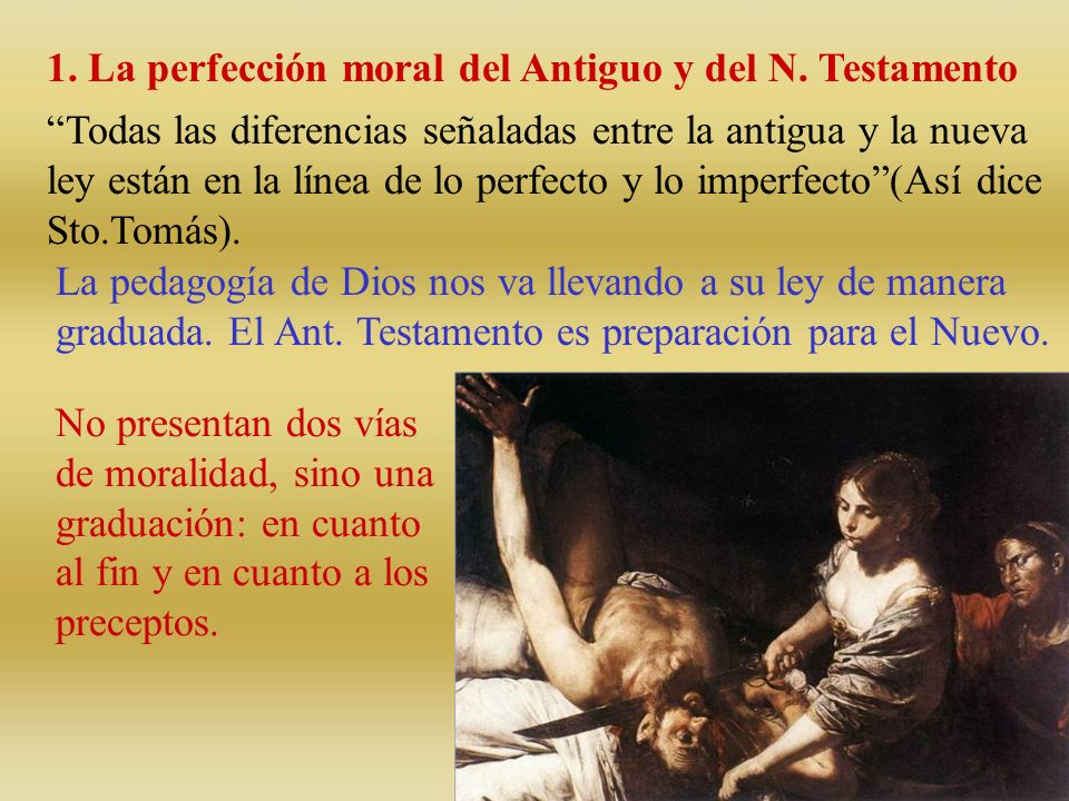 1. La perfección moral del Antiguo y del N. Testamento Todas las diferencias señaladas entre la antigua y la nueva ley están en la línea de lo perfect