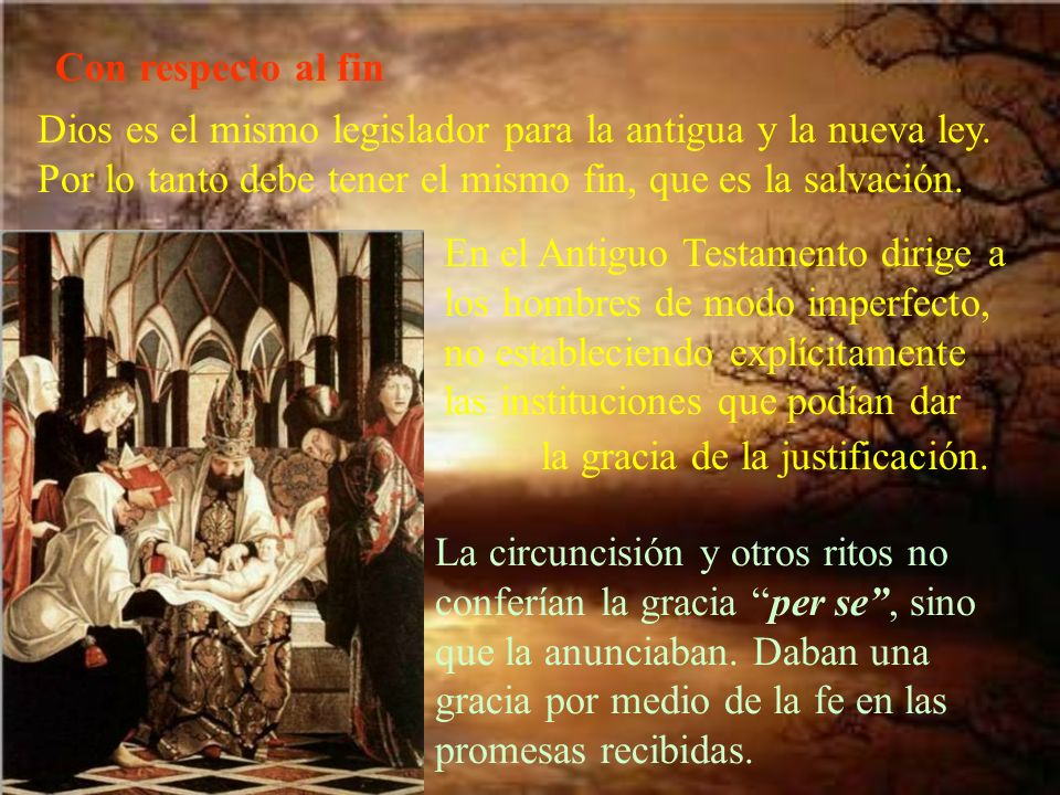 Con respecto al fin Dios es el mismo legislador para la antigua y la nueva ley. Por lo tanto debe tener el mismo fin, que es la salvación. En el Antig