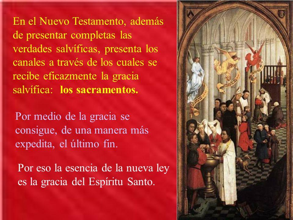 En el Nuevo Testamento, además de presentar completas las verdades salvíficas, presenta los canales a través de los cuales se recibe eficazmente la gr