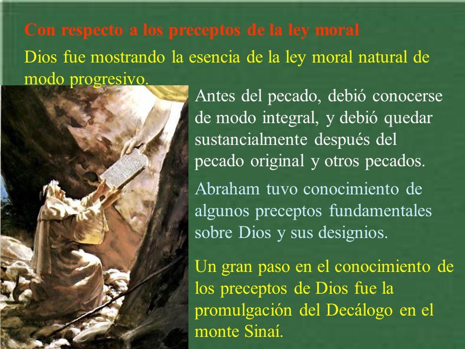 Con respecto a los preceptos de la ley moral Dios fue mostrando la esencia de la ley moral natural de modo progresivo. Antes del pecado, debió conocer