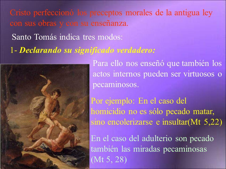 Cristo perfeccionó los preceptos morales de la antigua ley con sus obras y con su enseñanza. Santo Tomás indica tres modos: 1- Declarando su significa