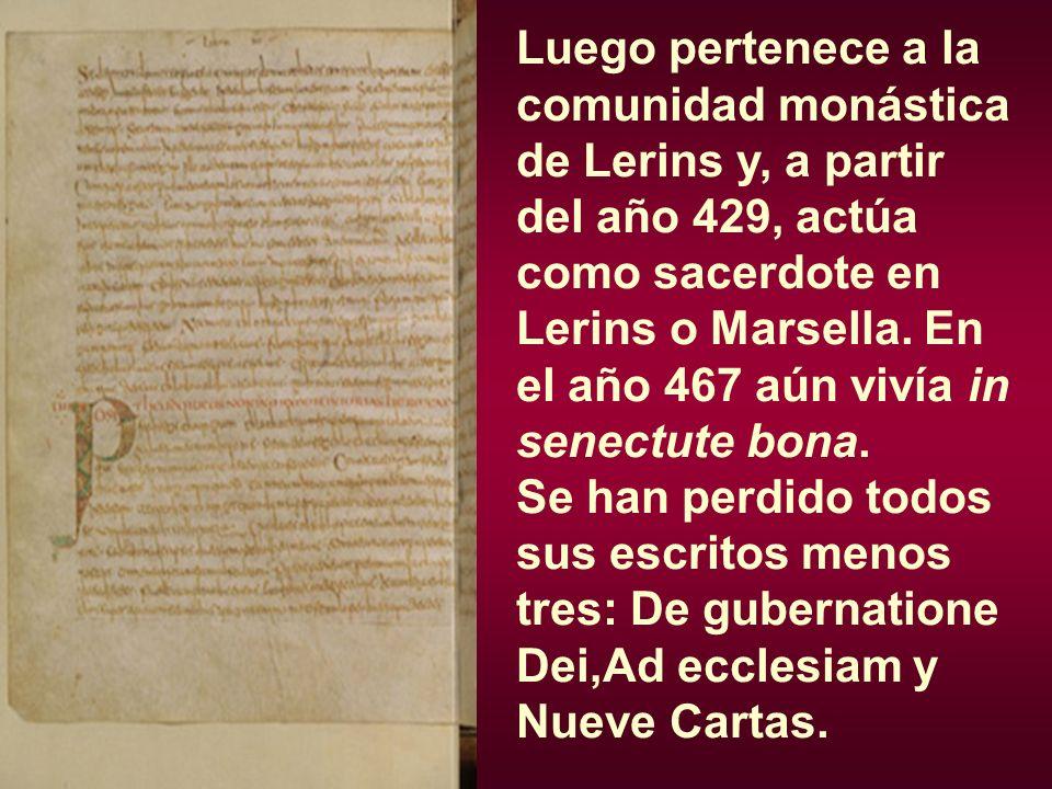 Luego pertenece a la comunidad monástica de Lerins y, a partir del año 429, actúa como sacerdote en Lerins o Marsella. En el año 467 aún vivía in sene