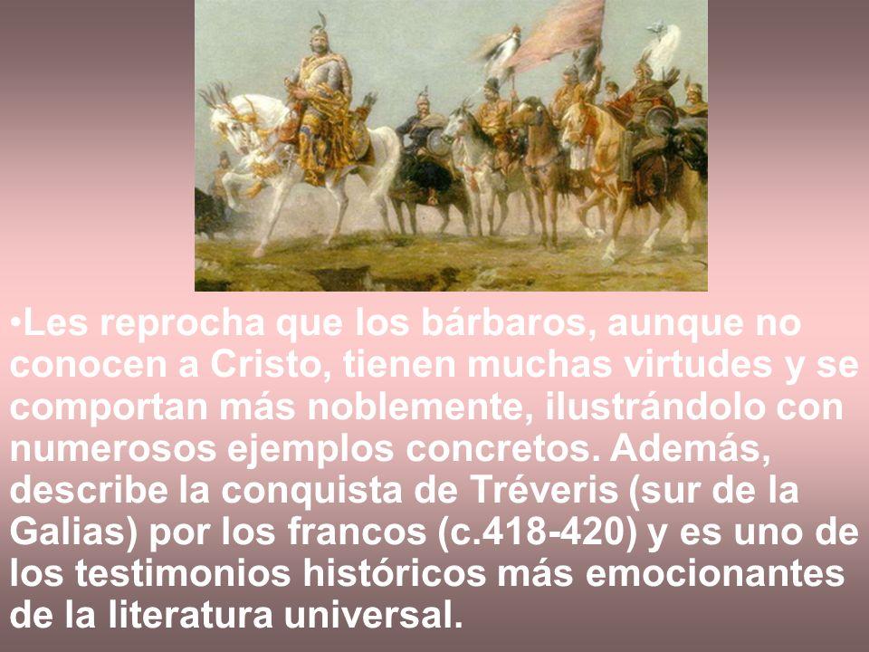 Les reprocha que los bárbaros, aunque no conocen a Cristo, tienen muchas virtudes y se comportan más noblemente, ilustrándolo con numerosos ejemplos c