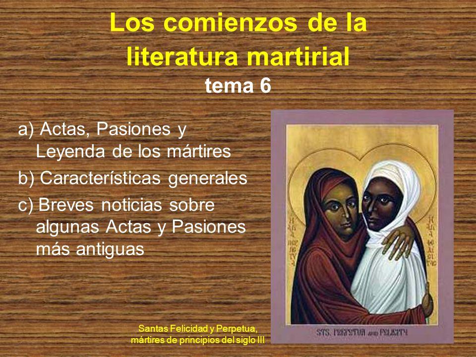 a) Actas, Pasiones y Leyendas de los mártires Hay tres tipos de escritos sobre mártires: Actas, Pasiones y Leyendas.