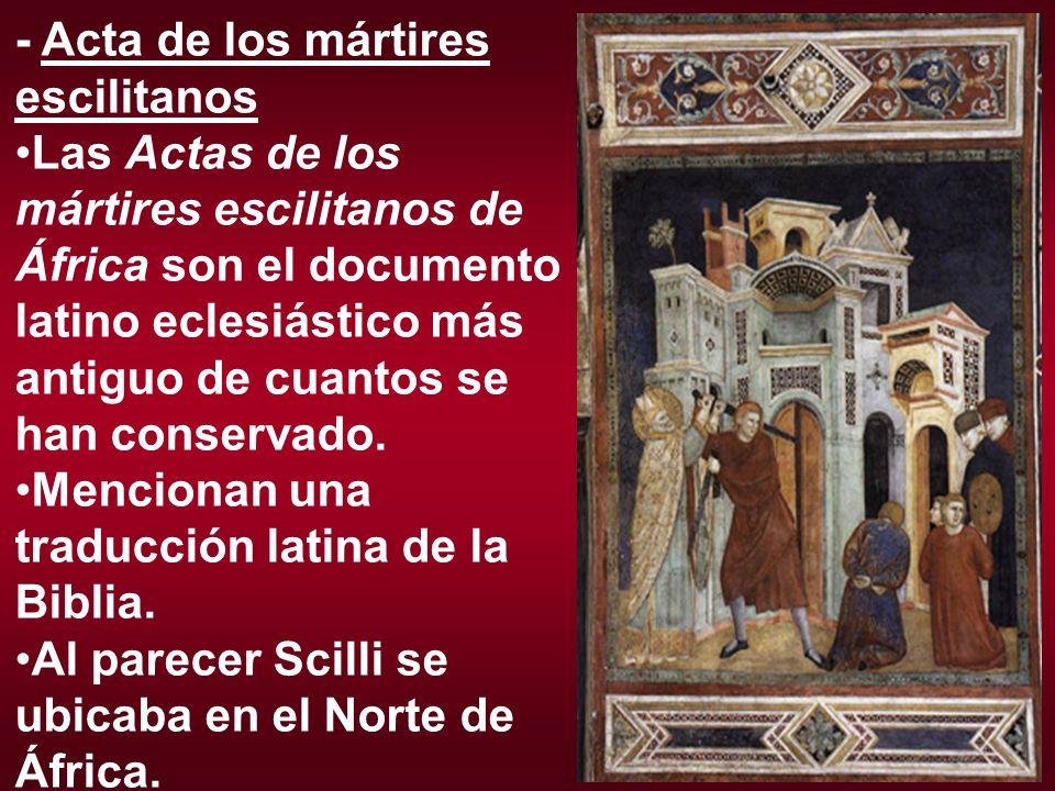 - Acta de los mártires escilitanos Las Actas de los mártires escilitanos de África son el documento latino eclesiástico más antiguo de cuantos se han