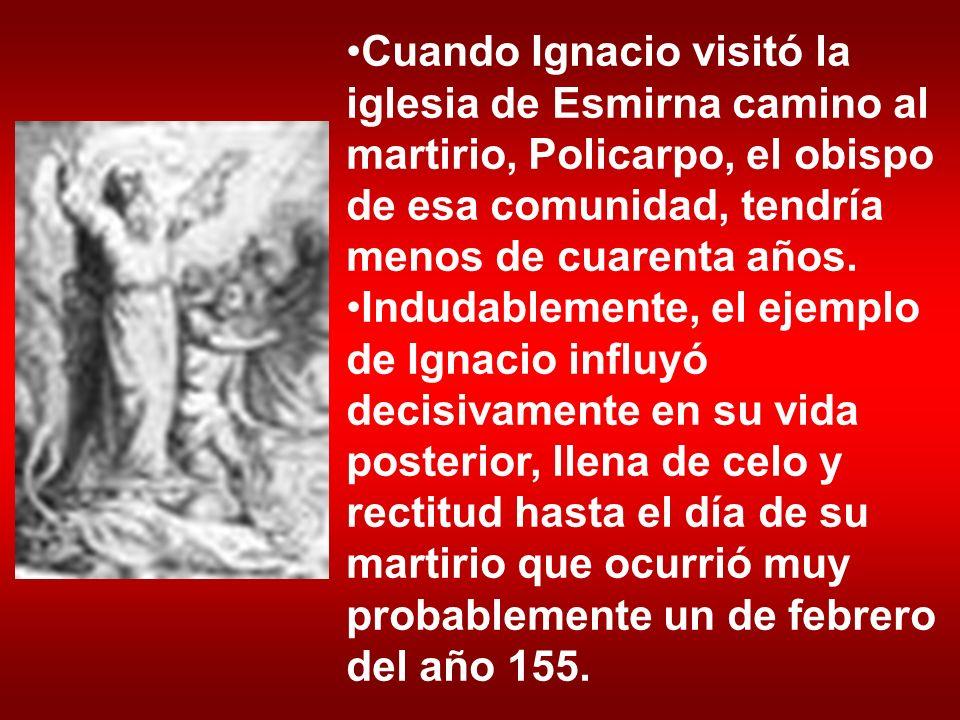 Cuando Ignacio visitó la iglesia de Esmirna camino al martirio, Policarpo, el obispo de esa comunidad, tendría menos de cuarenta años. Indudablemente,