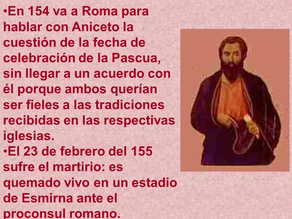 En 154 va a Roma para hablar con Aniceto la cuestión de la fecha de celebración de la Pascua, sin llegar a un acuerdo con él porque ambos querían ser