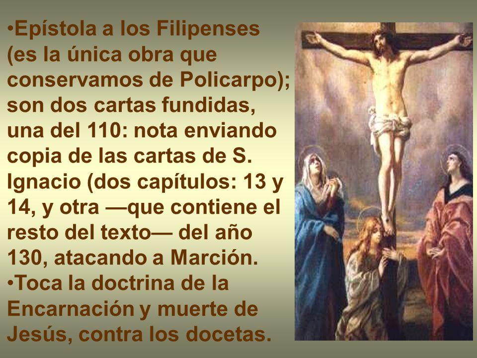 Epístola a los Filipenses (es la única obra que conservamos de Policarpo); son dos cartas fundidas, una del 110: nota enviando copia de las cartas de