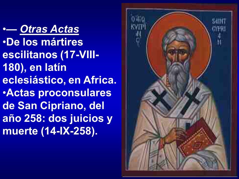 Otras Actas De los mártires escilitanos (17-VIII- 180), en latín eclesiástico, en Africa. Actas proconsulares de San Cipriano, del año 258: dos juicio