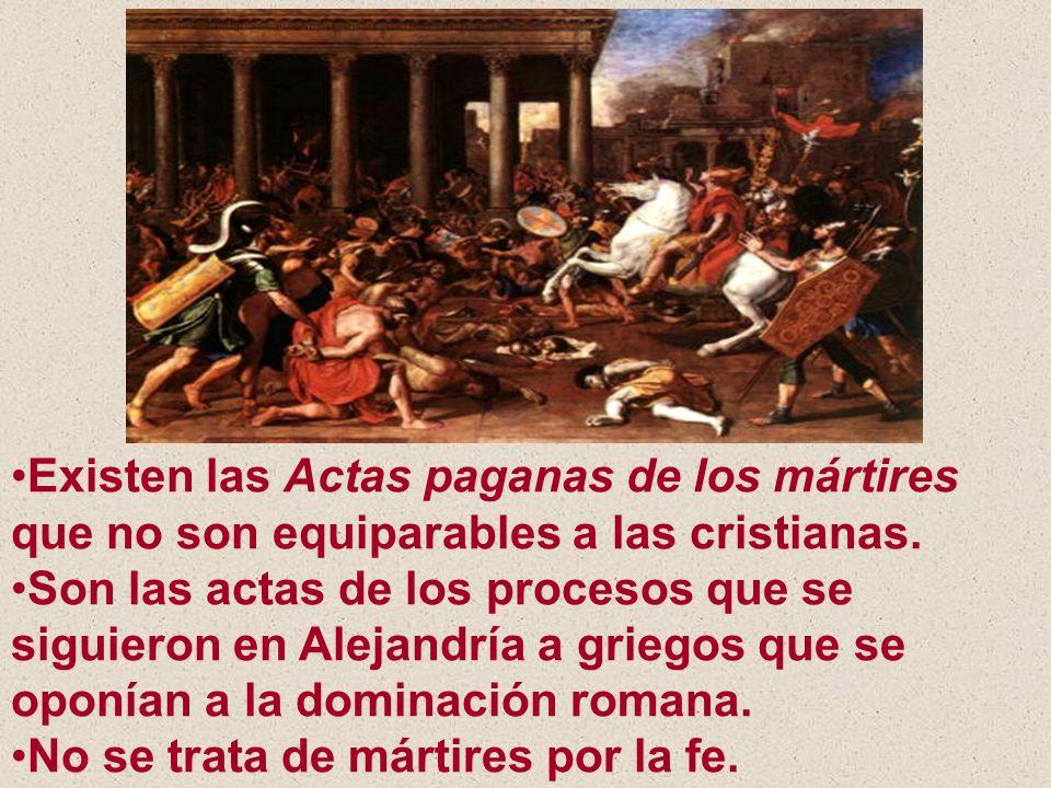 Existen las Actas paganas de los mártires que no son equiparables a las cristianas. Son las actas de los procesos que se siguieron en Alejandría a gri