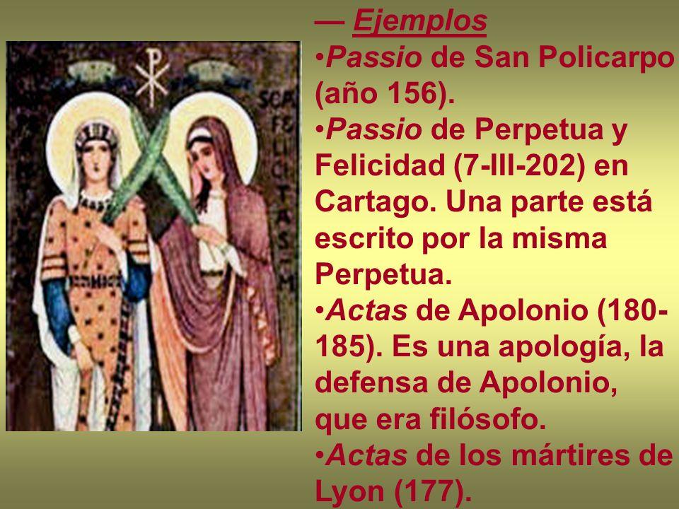 Ejemplos Passio de San Policarpo (año 156). Passio de Perpetua y Felicidad (7-III-202) en Cartago. Una parte está escrito por la misma Perpetua. Actas