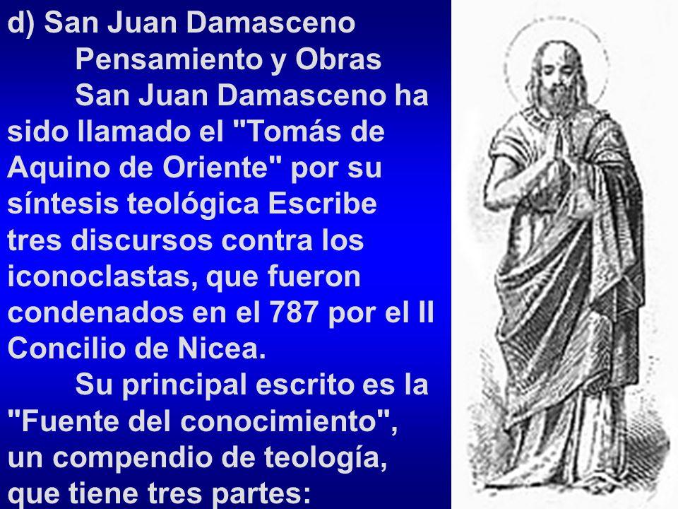 d) San Juan Damasceno Pensamiento y Obras San Juan Damasceno ha sido llamado el