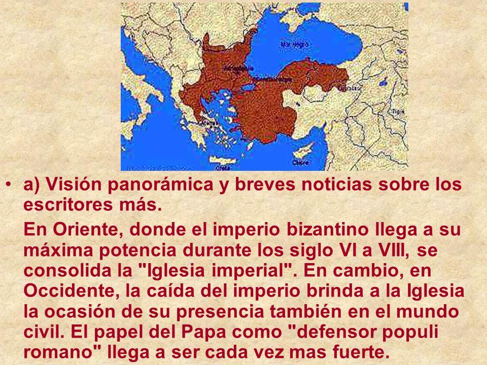 a) Visión panorámica y breves noticias sobre los escritores más. En Oriente, donde el imperio bizantino llega a su máxima potencia durante los siglo V