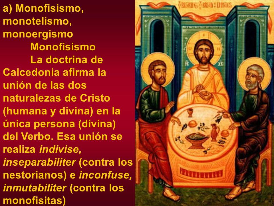 Monotelismo y monoergismo Aceptan dos naturalezas en Cristo, pero una sola voluntad.