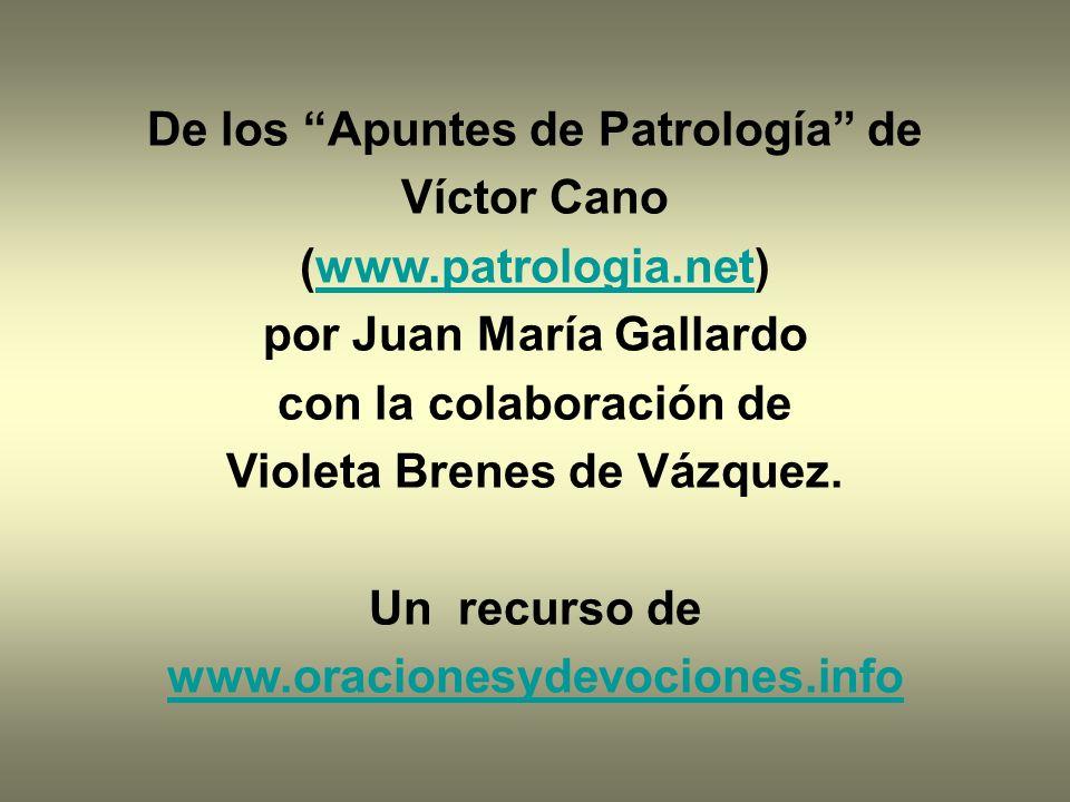 De los Apuntes de Patrología de Víctor Cano (www.patrologia.net)www.patrologia.net por Juan María Gallardo con la colaboración de Violeta Brenes de Vá