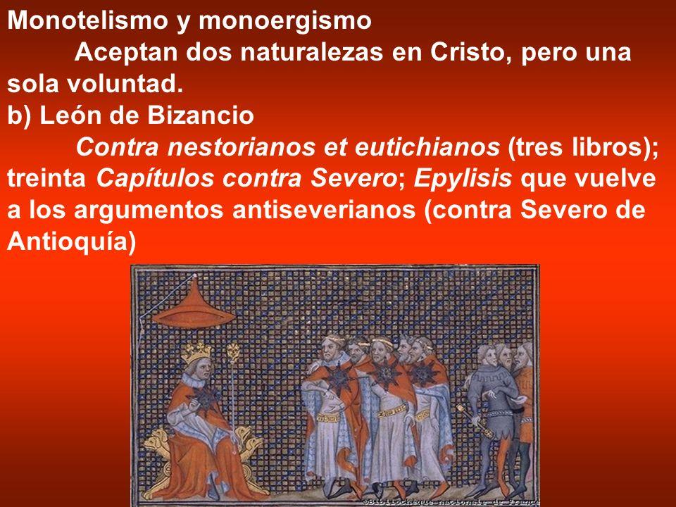 Monotelismo y monoergismo Aceptan dos naturalezas en Cristo, pero una sola voluntad. b) León de Bizancio Contra nestorianos et eutichianos (tres libro