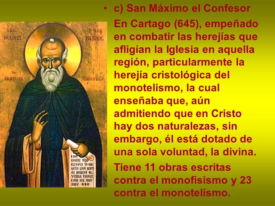 c) San Máximo el Confesor En Cartago (645), empeñado en combatir las herejías que afligían la Iglesia en aquella región, particularmente la herejía cr