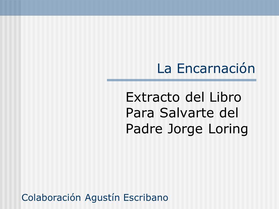 La Encarnación Extracto del Libro Para Salvarte del Padre Jorge Loring Colaboración Agustín Escribano