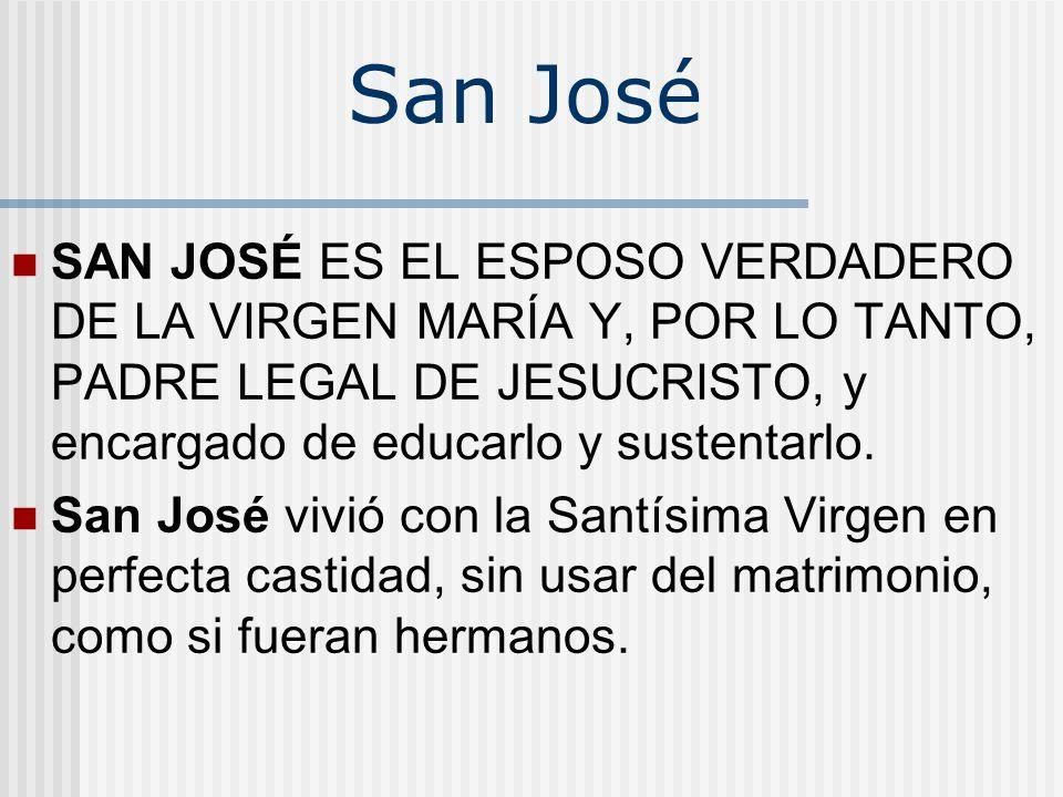 San José SAN JOSÉ ES EL ESPOSO VERDADERO DE LA VIRGEN MARÍA Y, POR LO TANTO, PADRE LEGAL DE JESUCRISTO, y encargado de educarlo y sustentarlo. San Jos
