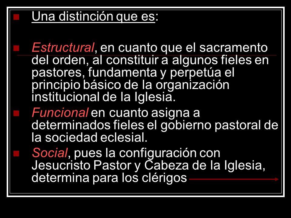 Una distinción que es: Estructural, en cuanto que el sacramento del orden, al constituir a algunos fieles en pastores, fundamenta y perpetúa el princi
