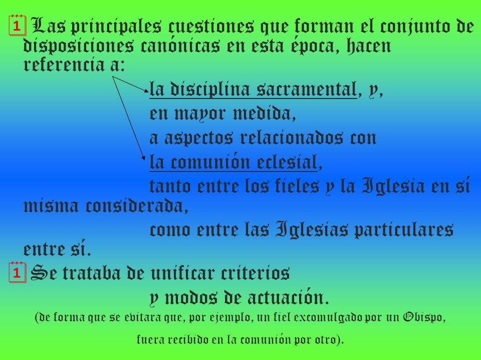 Las principales cuestiones que forman el conjunto de disposiciones canónicas en esta época, hacen referencia a: la disciplina sacramental, y, en mayor