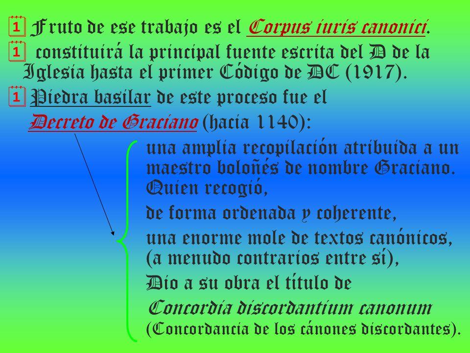Fruto de ese trabajo es el Corpus iuris canonici. constituirá la principal fuente escrita del D de la Iglesia hasta el primer Código de DC (1917). Pie