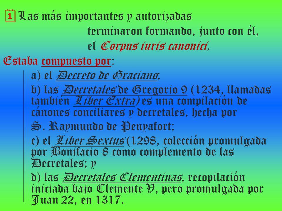 Las más importantes y autorizadas terminaron formando, junto con él, el Corpus iuris canonici, Estaba compuesto por: a) el Decreto de Graciano; b) las