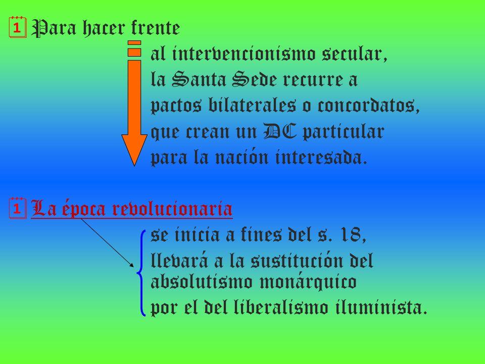 Para hacer frente al intervencionismo secular, la Santa Sede recurre a pactos bilaterales o concordatos, que crean un DC particular para la nación int