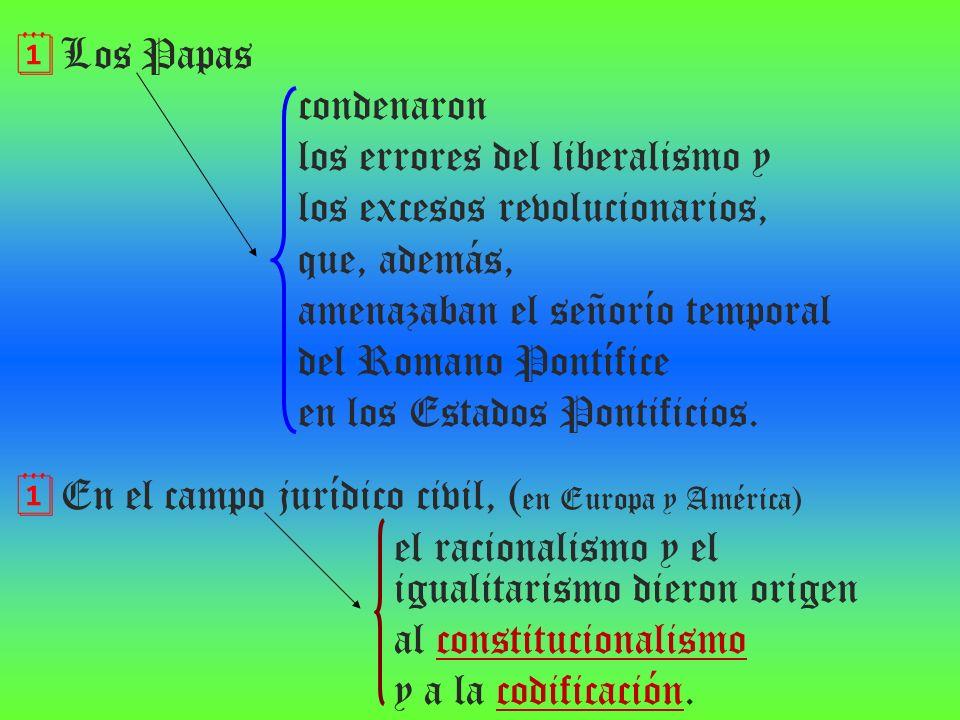 Los Papas condenaron los errores del liberalismo y los excesos revolucionarios, que, además, amenazaban el señorío temporal del Romano Pontífice en lo