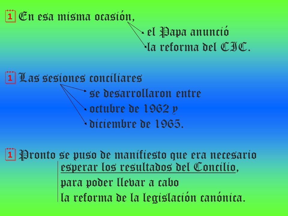 En esa misma ocasión, el Papa anunció la reforma del CIC. Las sesiones conciliares se desarrollaron entre octubre de 1962 y diciembre de 1965. Pronto