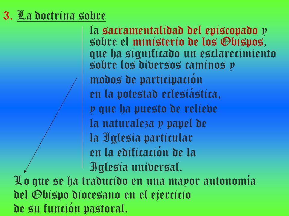 3. La doctrina sobre la sacramentalidad del episcopado y sobre el ministerio de los Obispos, que ha significado un esclarecimiento sobre los diversos