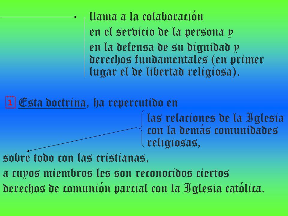 llama a la colaboración en el servicio de la persona y en la defensa de su dignidad y derechos fundamentales (en primer lugar el de libertad religiosa