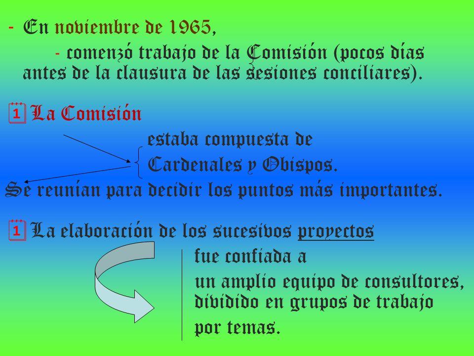 - En noviembre de 1965, - comenzó trabajo de la Comisión (pocos días antes de la clausura de las sesiones conciliares). La Comisión estaba compuesta d