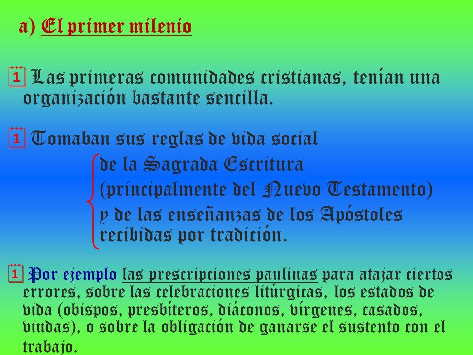 a) El primer milenio Las primeras comunidades cristianas, tenían una organización bastante sencilla. Tomaban sus reglas de vida social de la Sagrada E