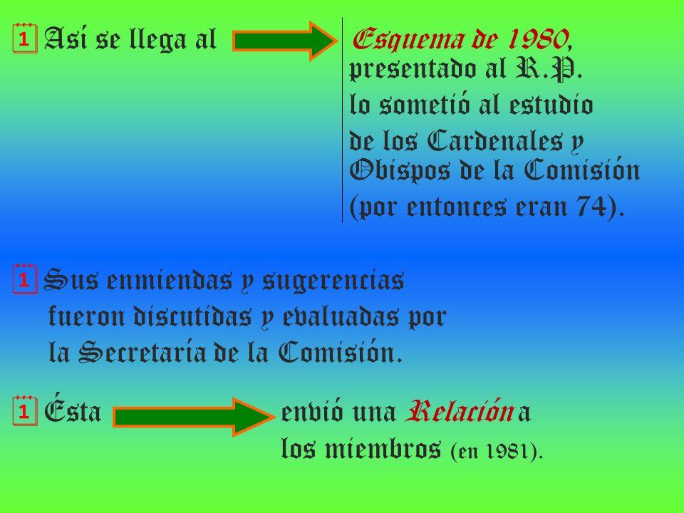 Así se llega al Esquema de 1980, presentado al R.P. lo sometió al estudio de los Cardenales y Obispos de la Comisión (por entonces eran 74). Sus enmie