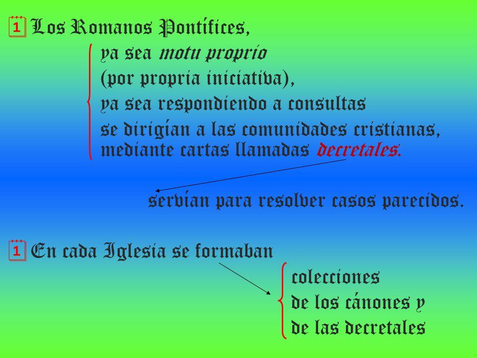 Los Romanos Pontífices, ya sea motu proprio (por propria iniciativa), ya sea respondiendo a consultas se dirigían a las comunidades cristianas, median
