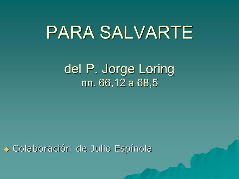 PARA SALVARTE del P. Jorge Loring nn. 66,12 a 68,5 Colaboración de Julio Espínola Colaboración de Julio Espínola