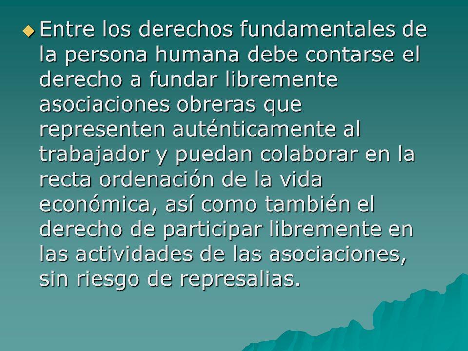 Entre los derechos fundamentales de la persona humana debe contarse el derecho a fundar libremente asociaciones obreras que representen auténticamente