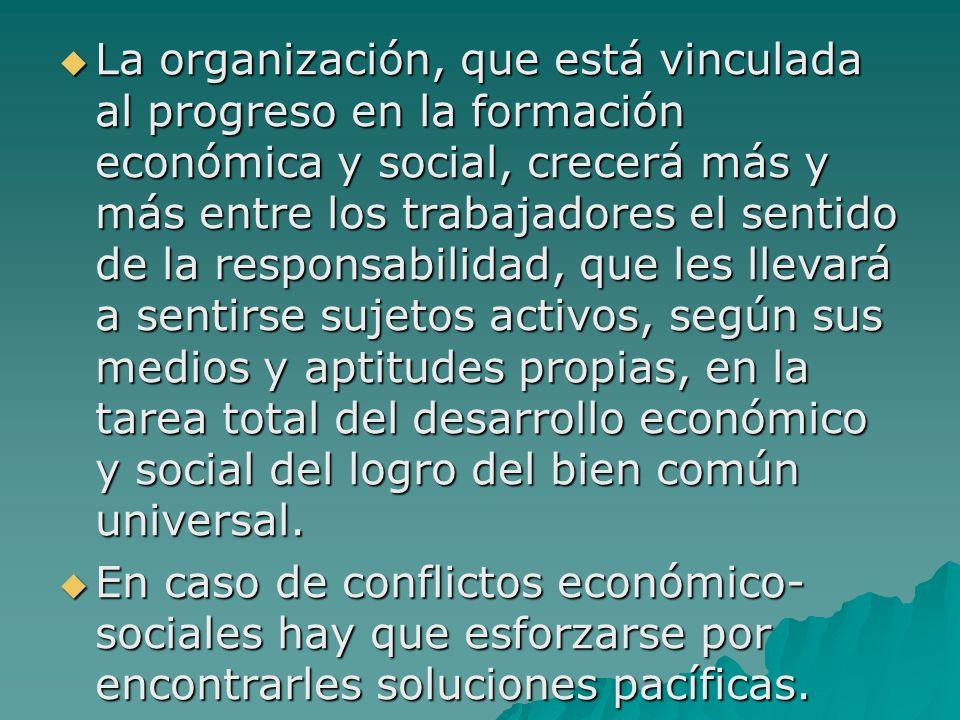 La organización, que está vinculada al progreso en la formación económica y social, crecerá más y más entre los trabajadores el sentido de la responsa