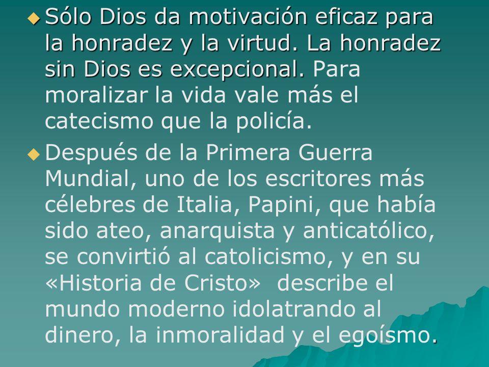 Sólo Dios da motivación eficaz para la honradez y la virtud. La honradez sin Dios es excepcional. Sólo Dios da motivación eficaz para la honradez y la