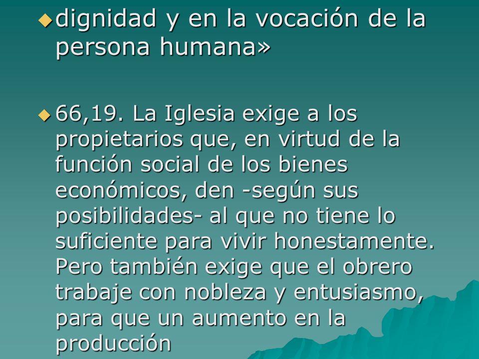 dignidad y en la vocación de la persona humana» dignidad y en la vocación de la persona humana» 66,19. La Iglesia exige a los propietarios que, en vir