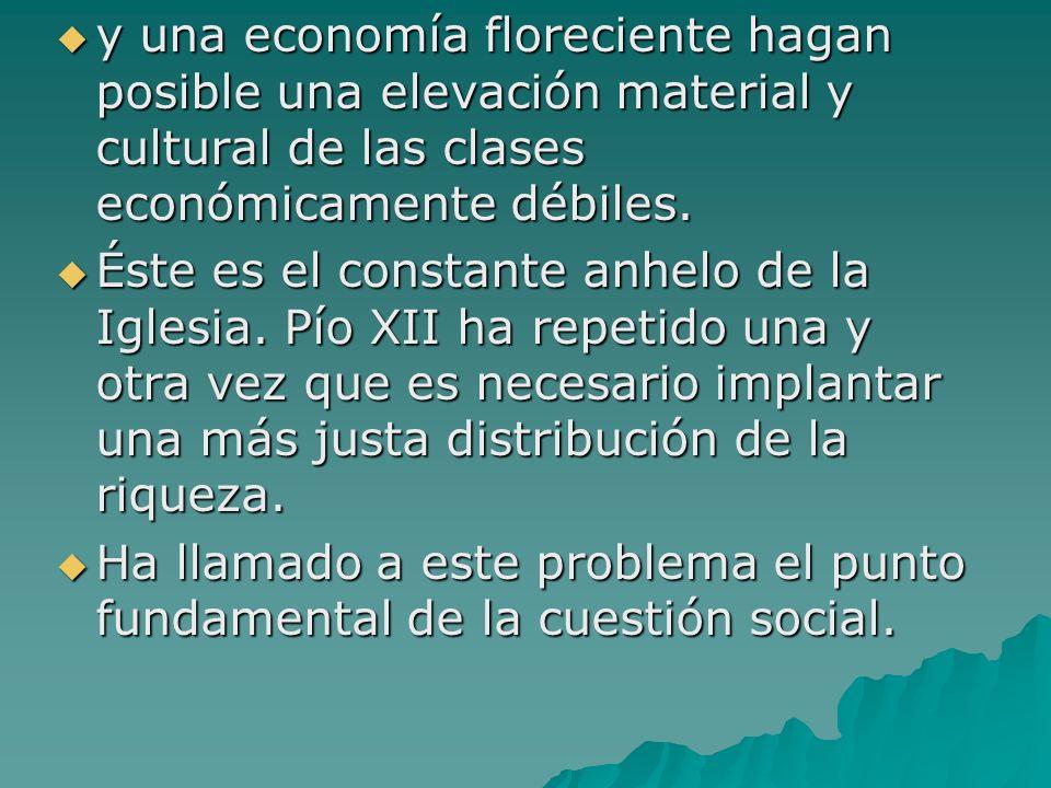 y una economía floreciente hagan posible una elevación material y cultural de las clases económicamente débiles. y una economía floreciente hagan posi