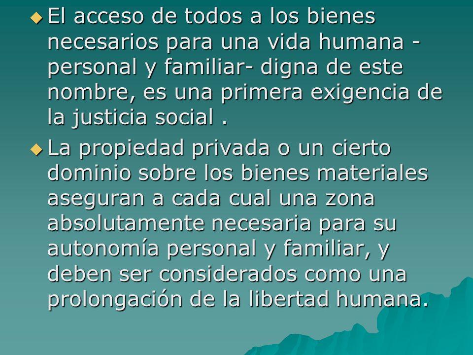 El acceso de todos a los bienes necesarios para una vida humana - personal y familiar- digna de este nombre, es una primera exigencia de la justicia s