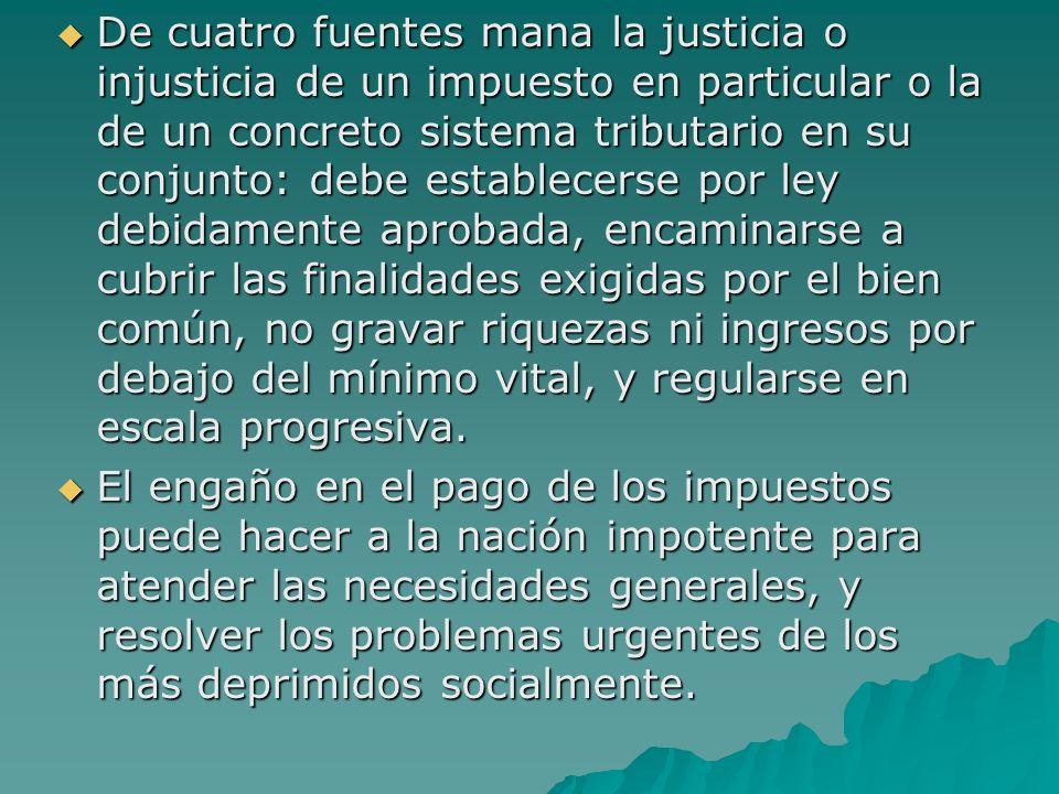 De cuatro fuentes mana la justicia o injusticia de un impuesto en particular o la de un concreto sistema tributario en su conjunto: debe establecerse