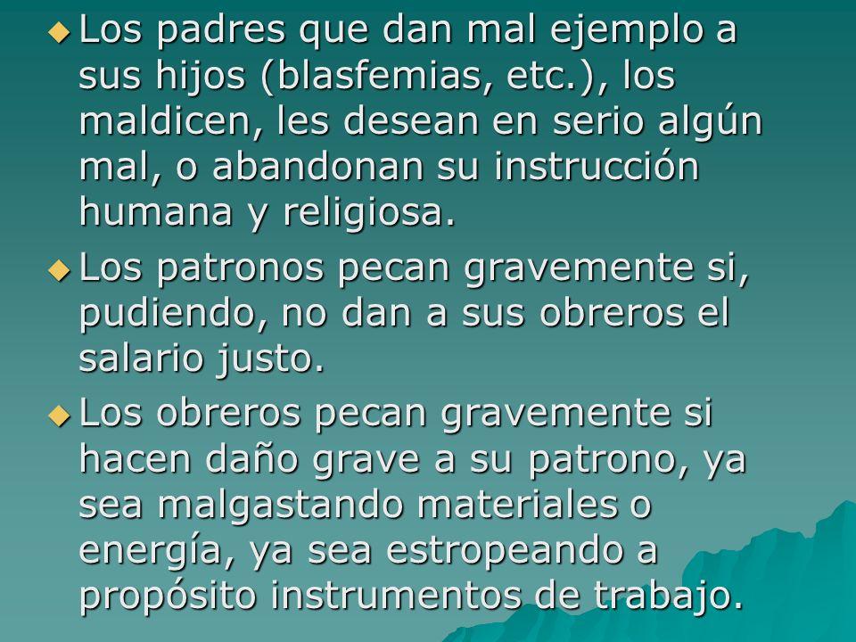 Los padres que dan mal ejemplo a sus hijos (blasfemias, etc.), los maldicen, les desean en serio algún mal, o abandonan su instrucción humana y religi