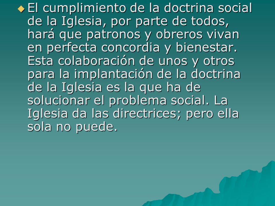 El cumplimiento de la doctrina social de la Iglesia, por parte de todos, hará que patronos y obreros vivan en perfecta concordia y bienestar. Esta col