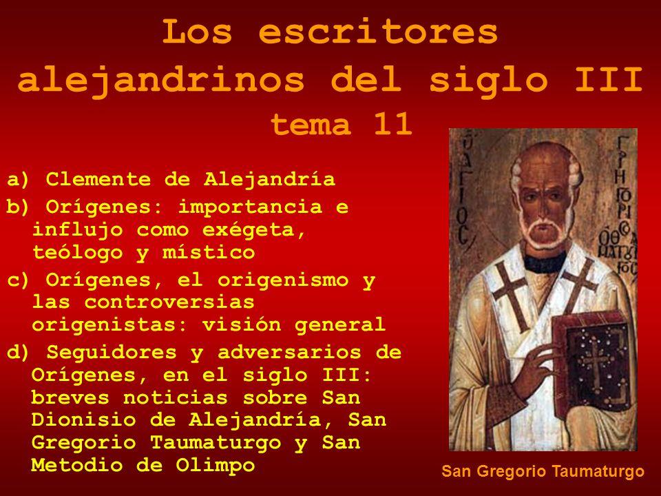 Los escritores alejandrinos del siglo III tema 11 a) Clemente de Alejandría b) Orígenes: importancia e influjo como exégeta, teólogo y místico c) Oríg