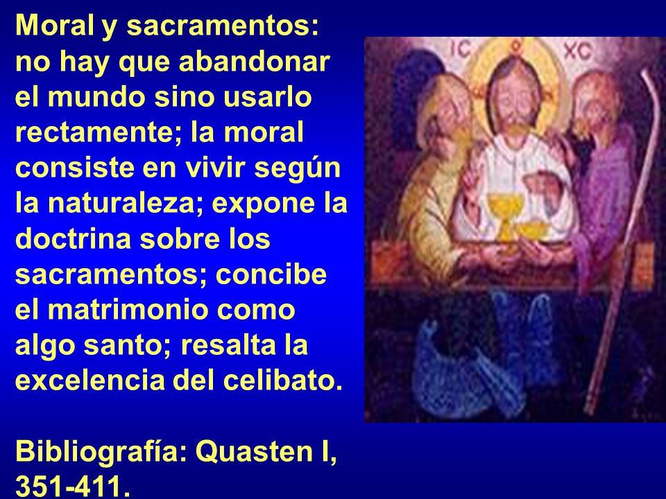 Moral y sacramentos: no hay que abandonar el mundo sino usarlo rectamente; la moral consiste en vivir según la naturaleza; expone la doctrina sobre lo