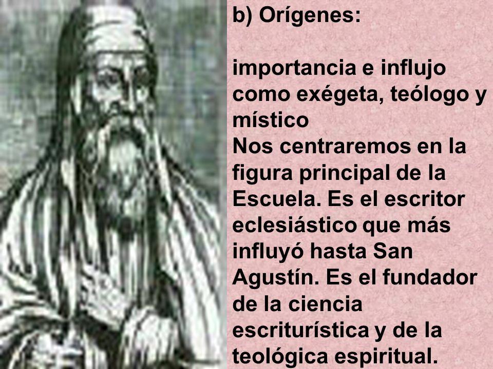 b) Orígenes: importancia e influjo como exégeta, teólogo y místico Nos centraremos en la figura principal de la Escuela. Es el escritor eclesiástico q