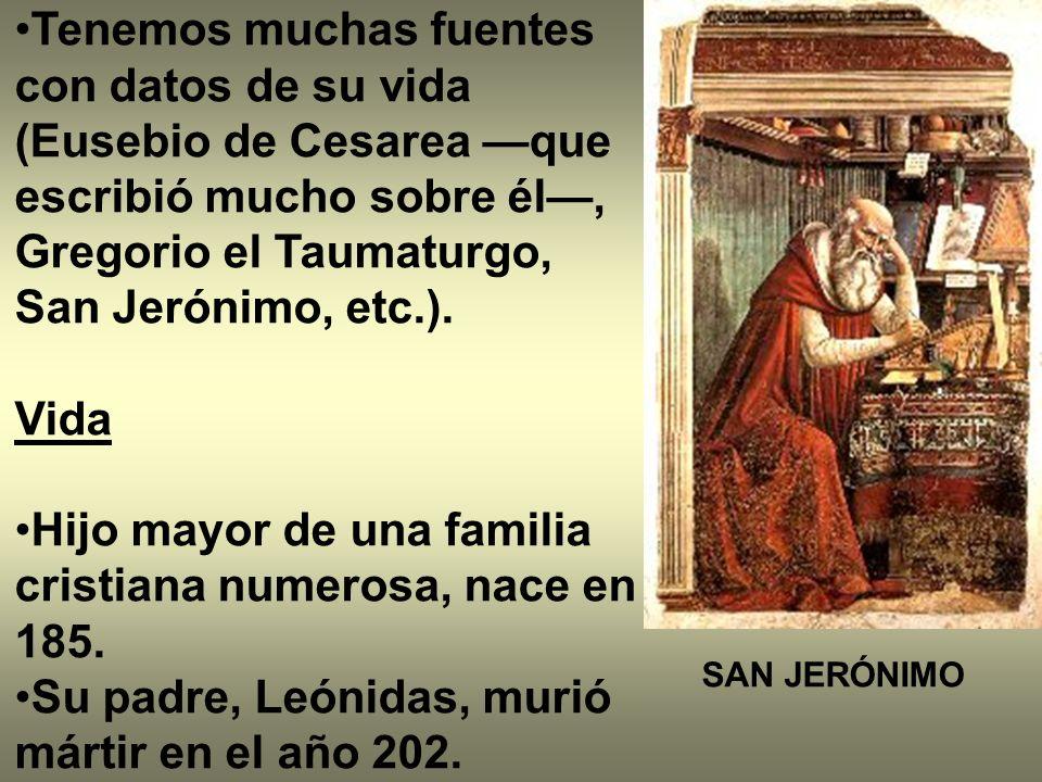 Tenemos muchas fuentes con datos de su vida (Eusebio de Cesarea que escribió mucho sobre él, Gregorio el Taumaturgo, San Jerónimo, etc.). Vida Hijo ma